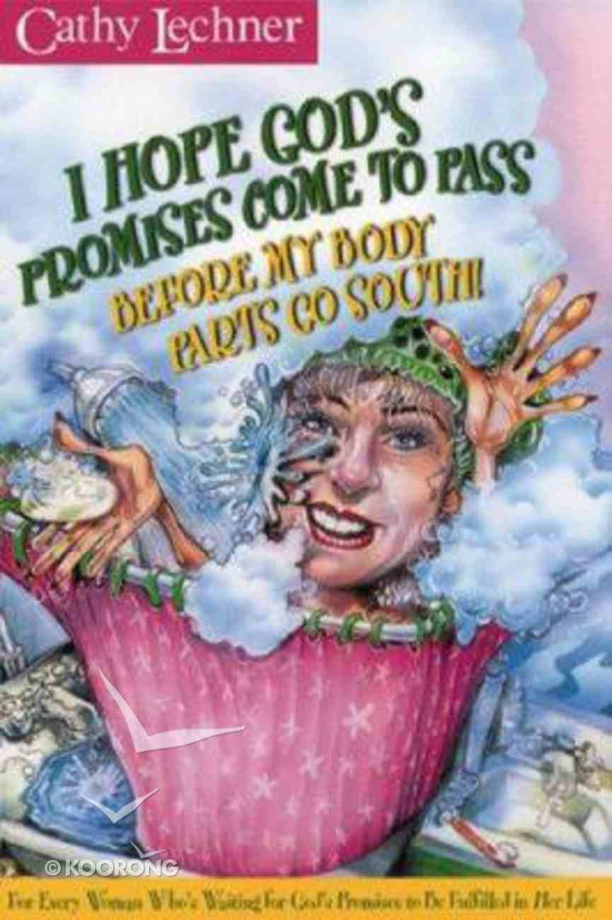 I Hope God's Promises Come to Pass Before My Body Parts Go South! Paperback