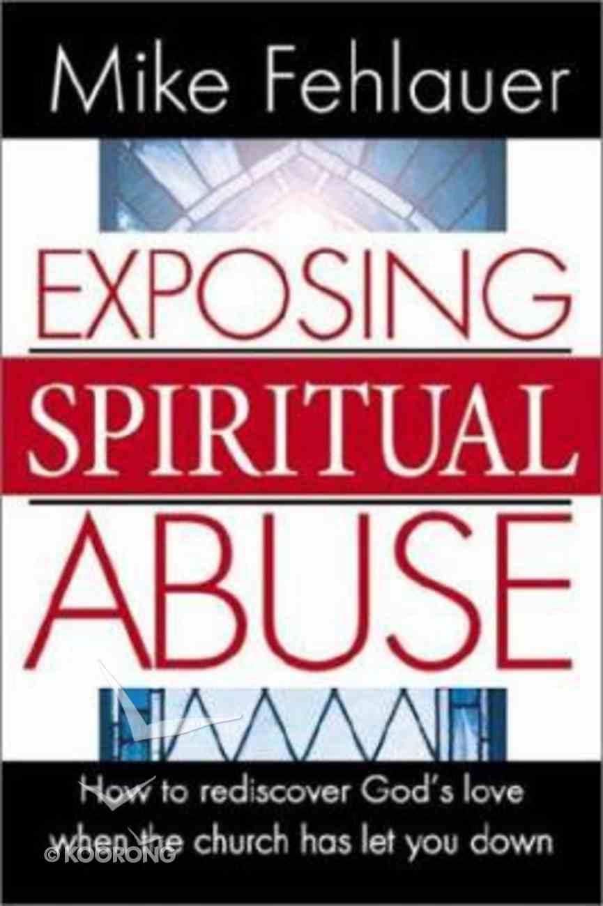 Exposing Spiritual Abuse Paperback