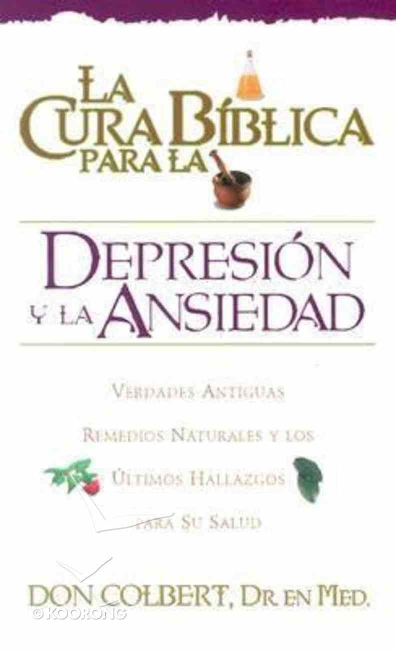 La Cura Biblica: Depresion Y Ansiedad (Bible Cure: Depression & Anxiety) (Bible Cure Series) Paperback