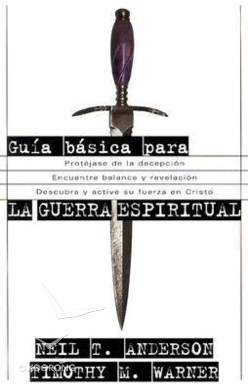 Guia Basica Para La Guerra Espiritual (Beginner's Guide To Spiritual Warfare) Paperback