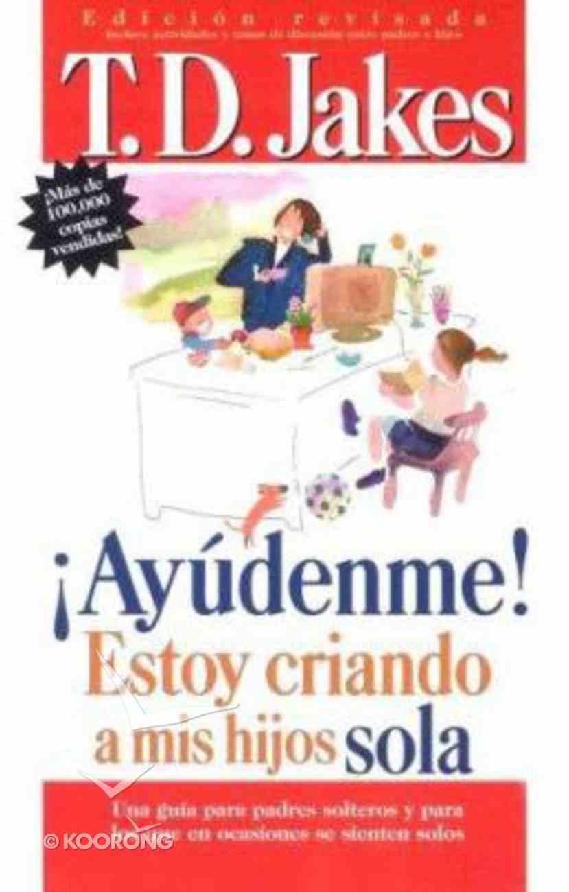 Ayudenme! Estoy Criando a Mis Hijos Sola (Help I'm Raising My Children Alone) Paperback