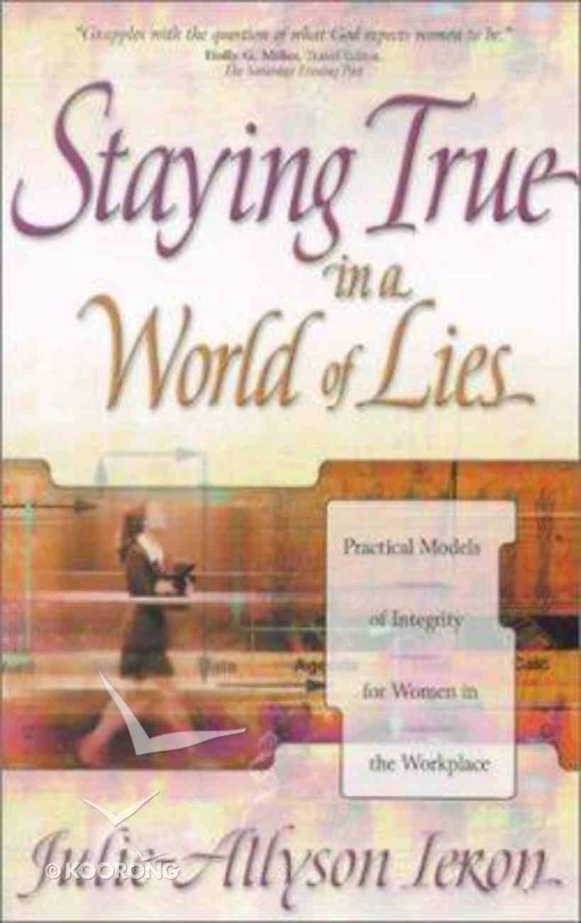 Staying True in a World of Lies Paperback