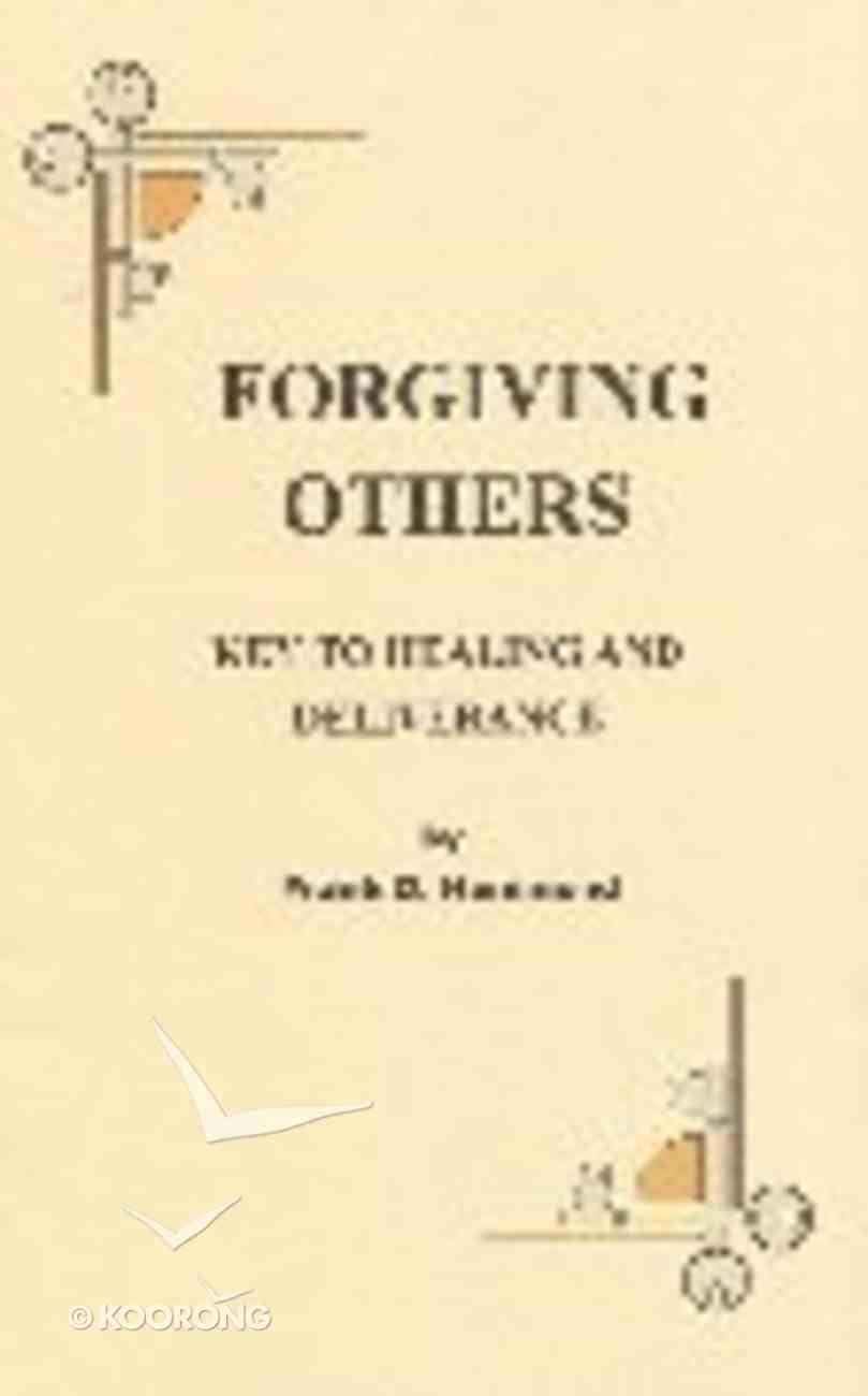 Forgiving Others: The Key to Healing and Deliverance Paperback
