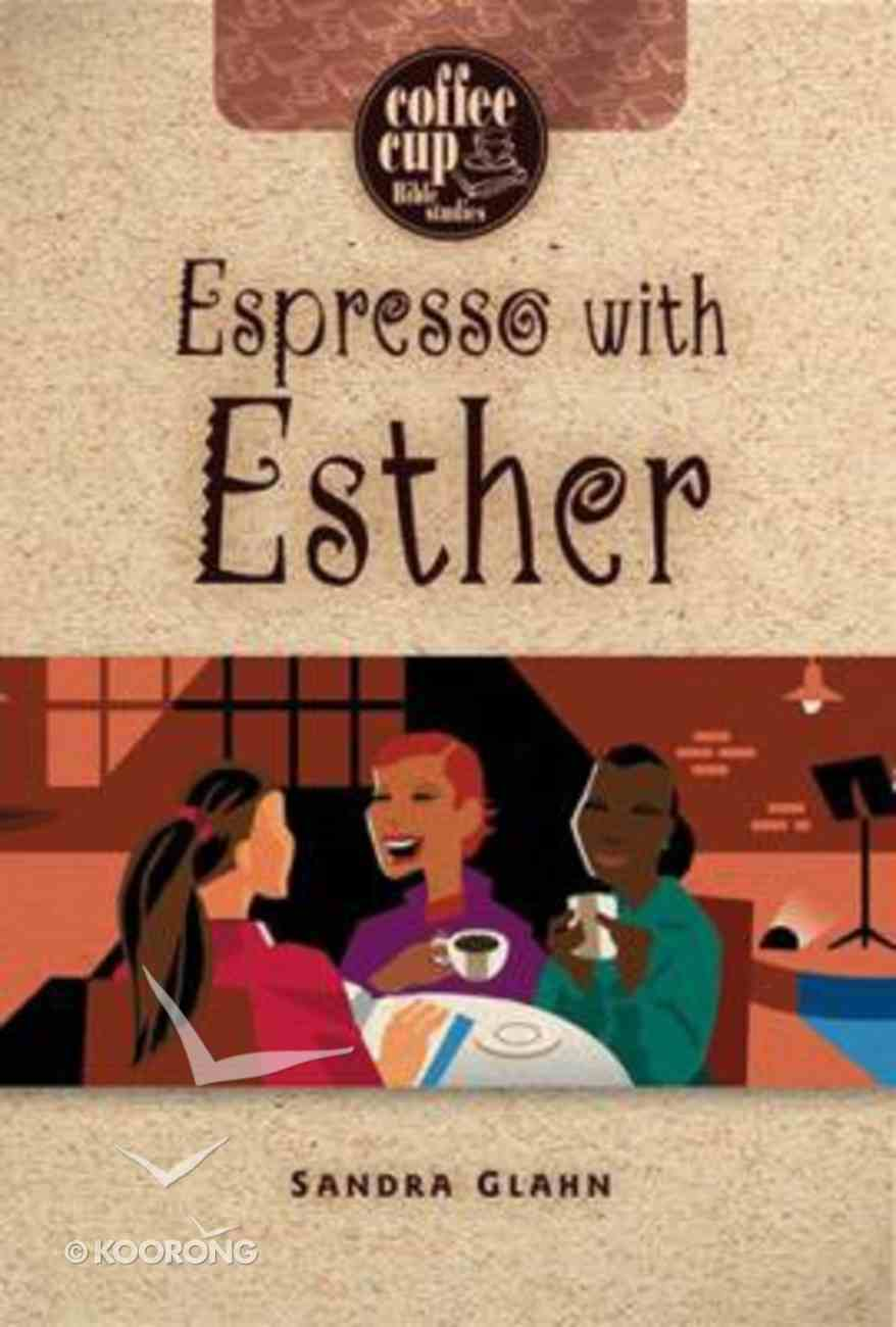 Coffee Cup: Espresso With Esther (Coffee Cup Bible Studies Series) Paperback