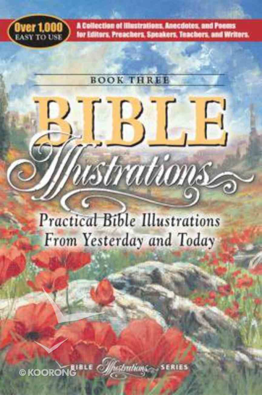 Practical Bible Illustrations From Yesterday and Today (#03 in Bible Illustrations Series) Paperback