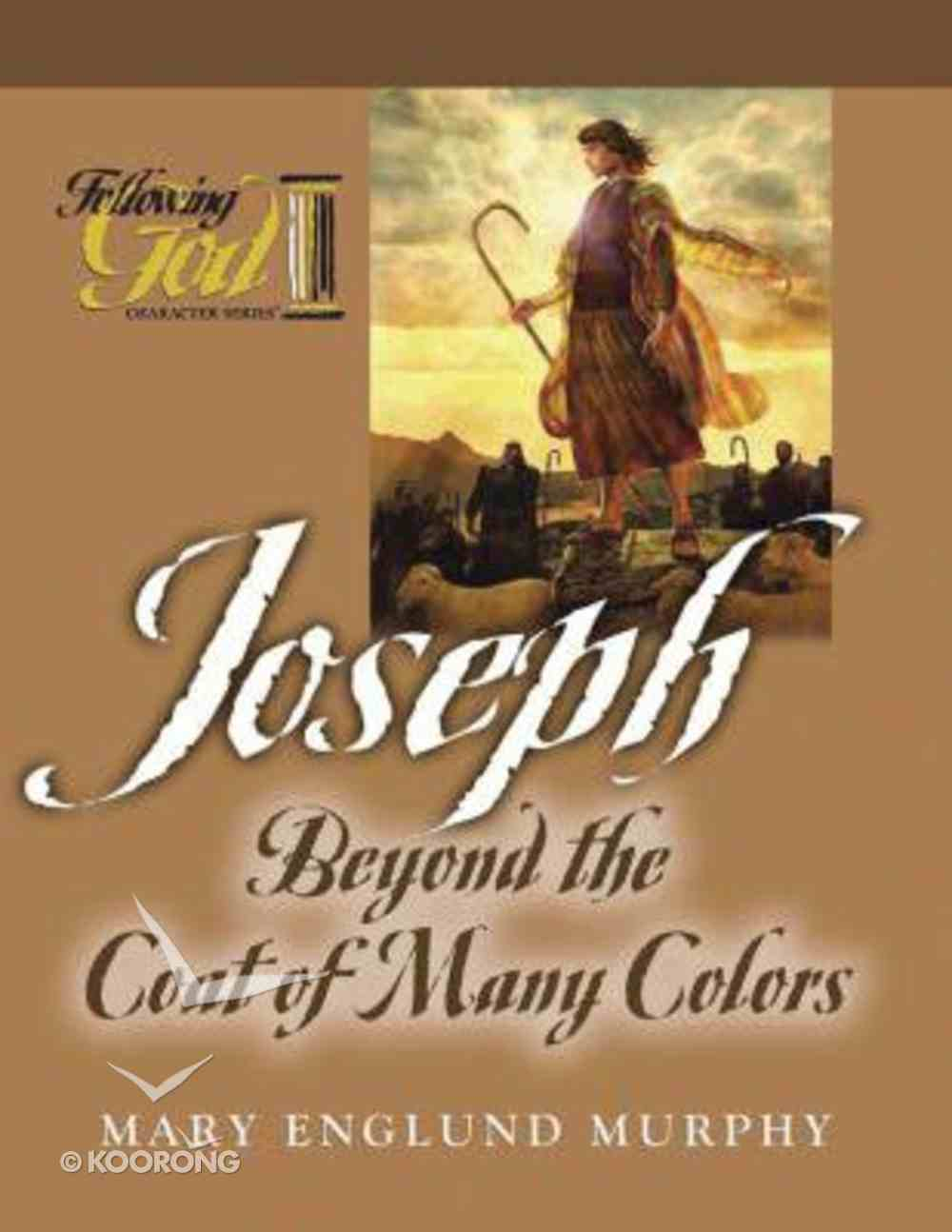 Joseph: Beyond the Coat of Many Colors (Following God: Character Builders Series) Paperback