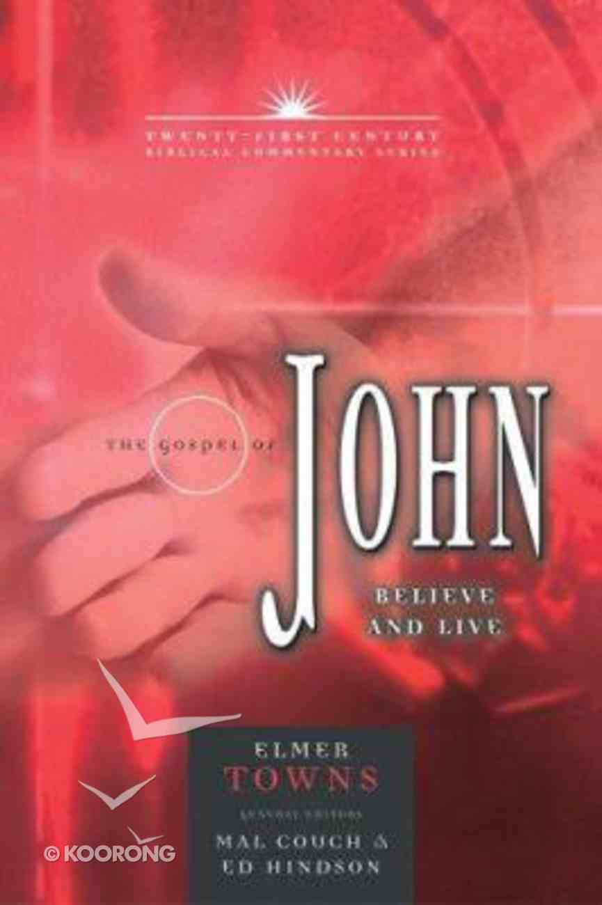 Gospel of John: Believe and Love (21st Century Biblical Commentary Series) Hardback