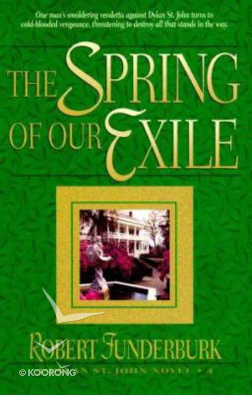 The Spring of Our Exile (#04 in Dylan St John Series) Paperback