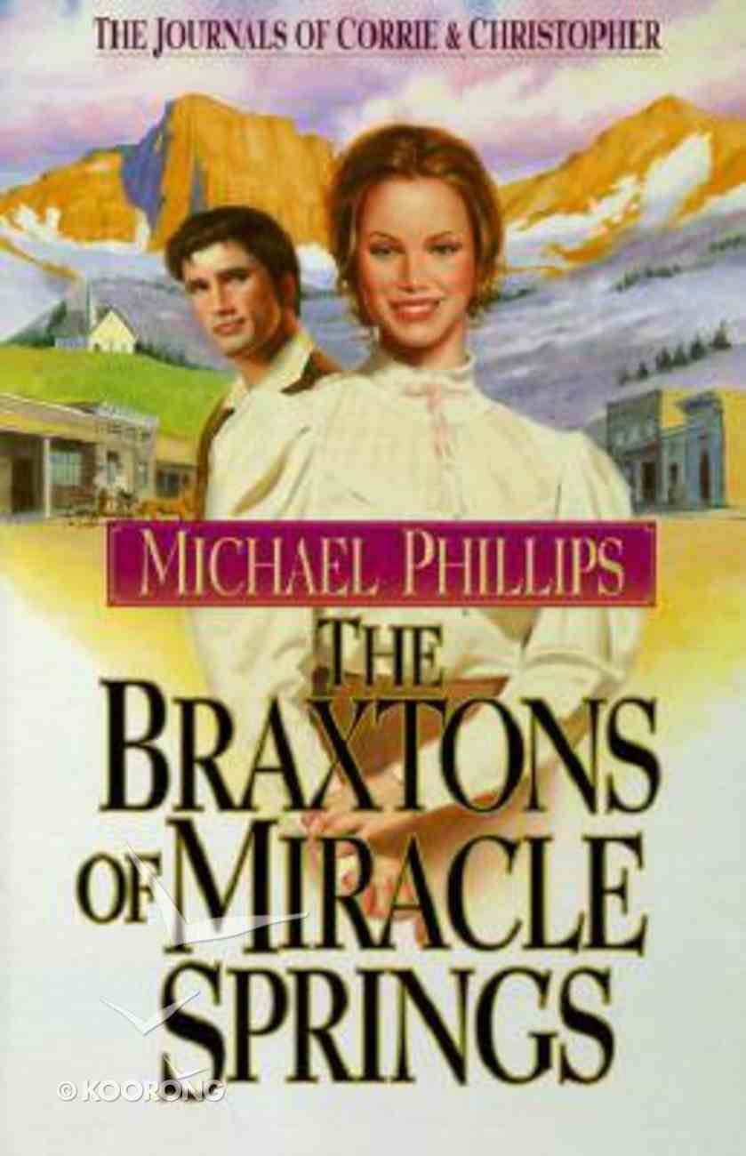 The Braxtons of Miracle Springs (#01 in Journals Of Corrie & Christopher Series) Paperback