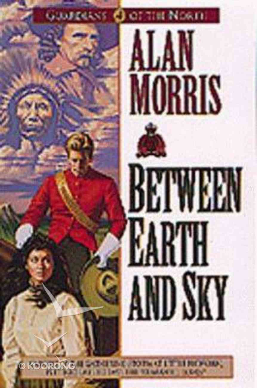 Between Earth and Sky (#04 in Guardians Of The North Series) Paperback