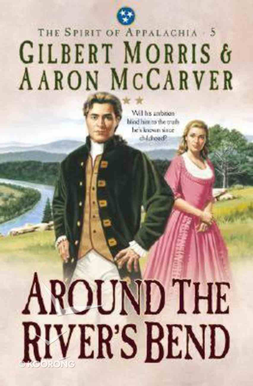 Around the River's Bend (#05 in Spirit Of Appalachia Series) Paperback