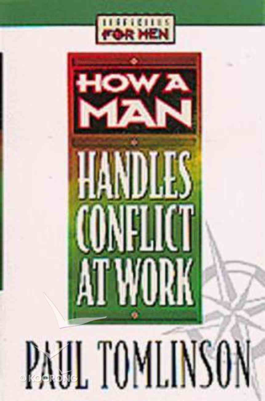 Lifeskills For Men: How a Man Handles Conflict At Work Paperback