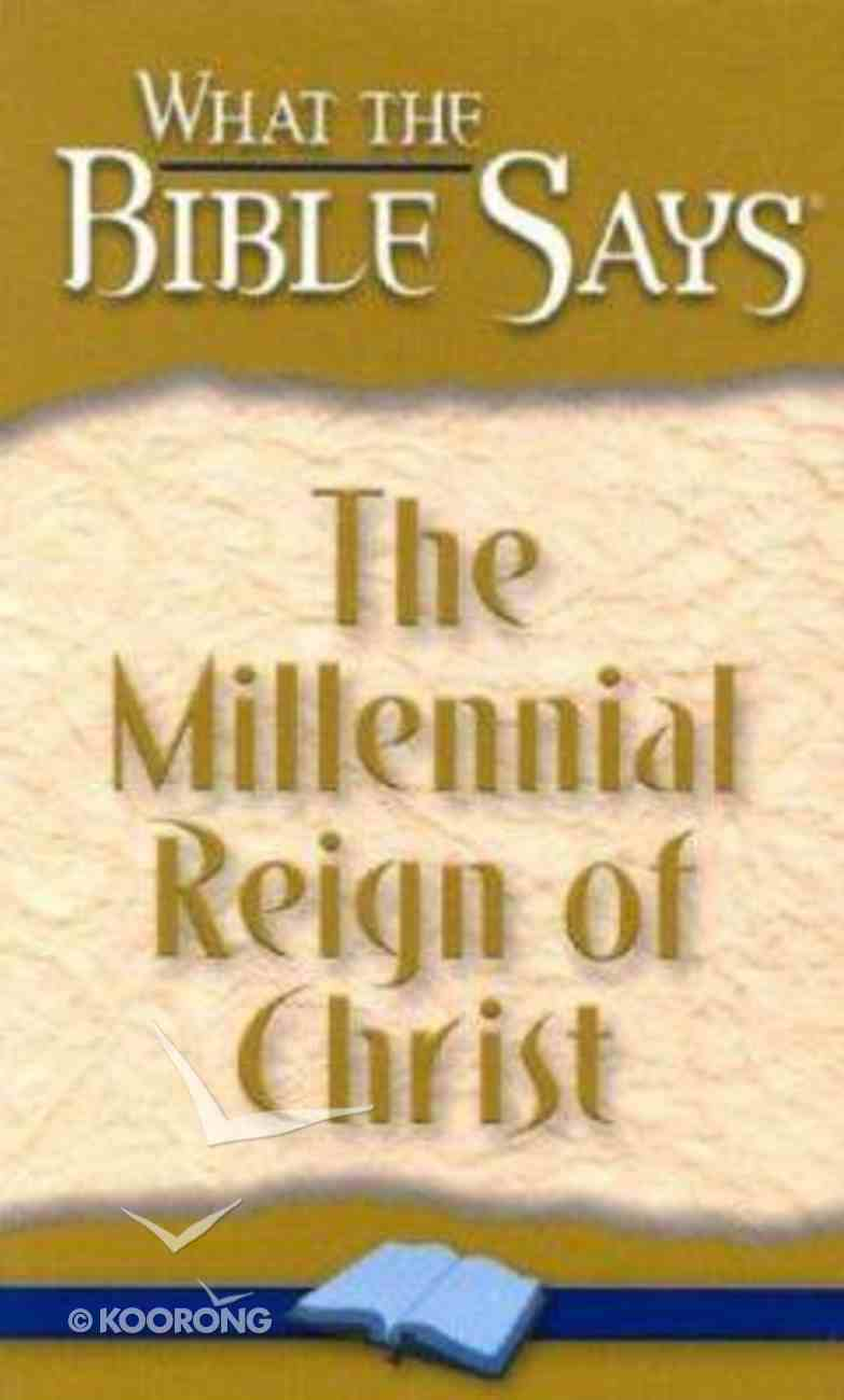 The Millennial Reign of Christ (What The Bible Says Series) Paperback