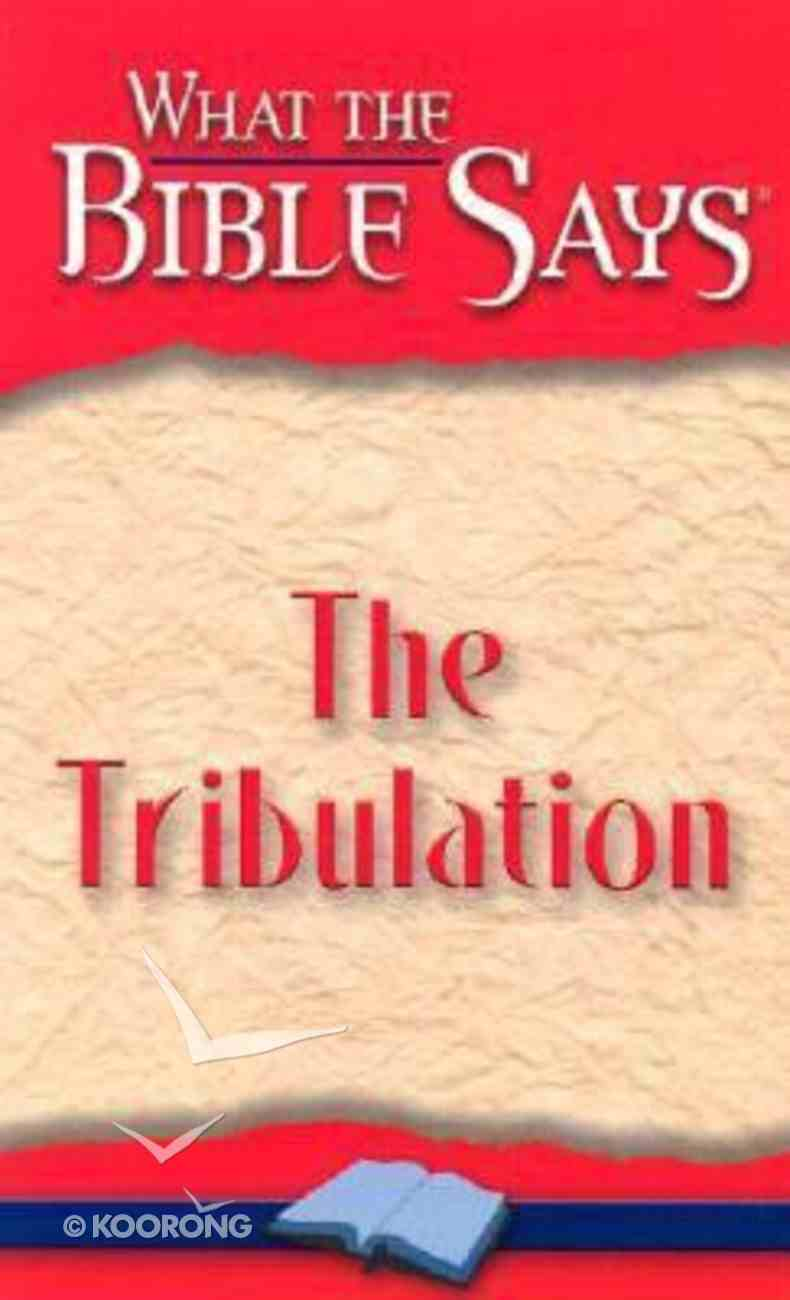 The Tribulation (What The Bible Says Series) Paperback