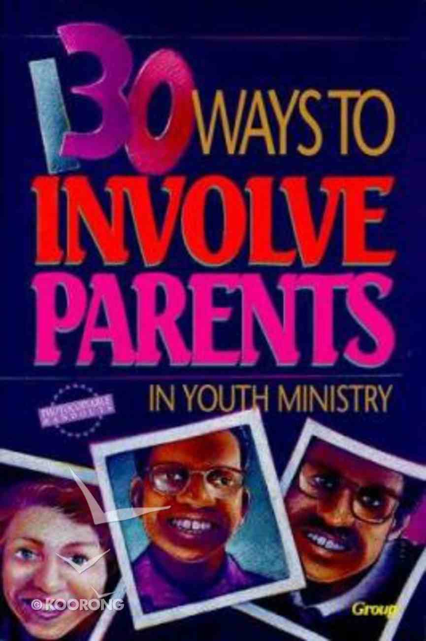 130 Ways to Involve Parents in Youth Ministry Paperback