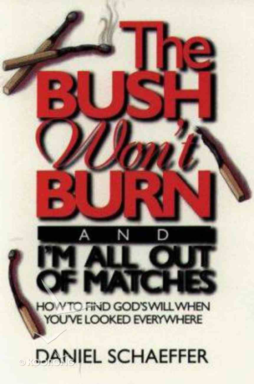 The Bush Won't Burn and I'm All Out of Matches Paperback