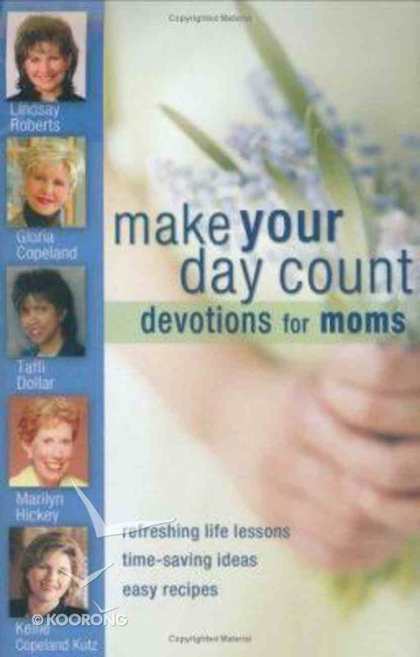 Make Your Day Count Devotions For Moms Hardback