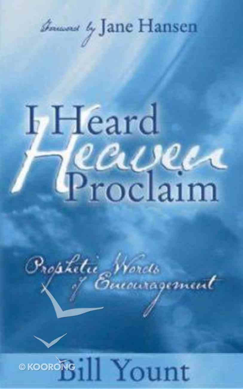 I Heard Heaven Proclaim Paperback