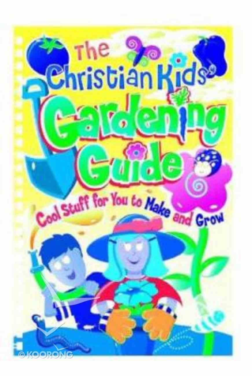 The Christian Kids' Gardening Guide Spiral