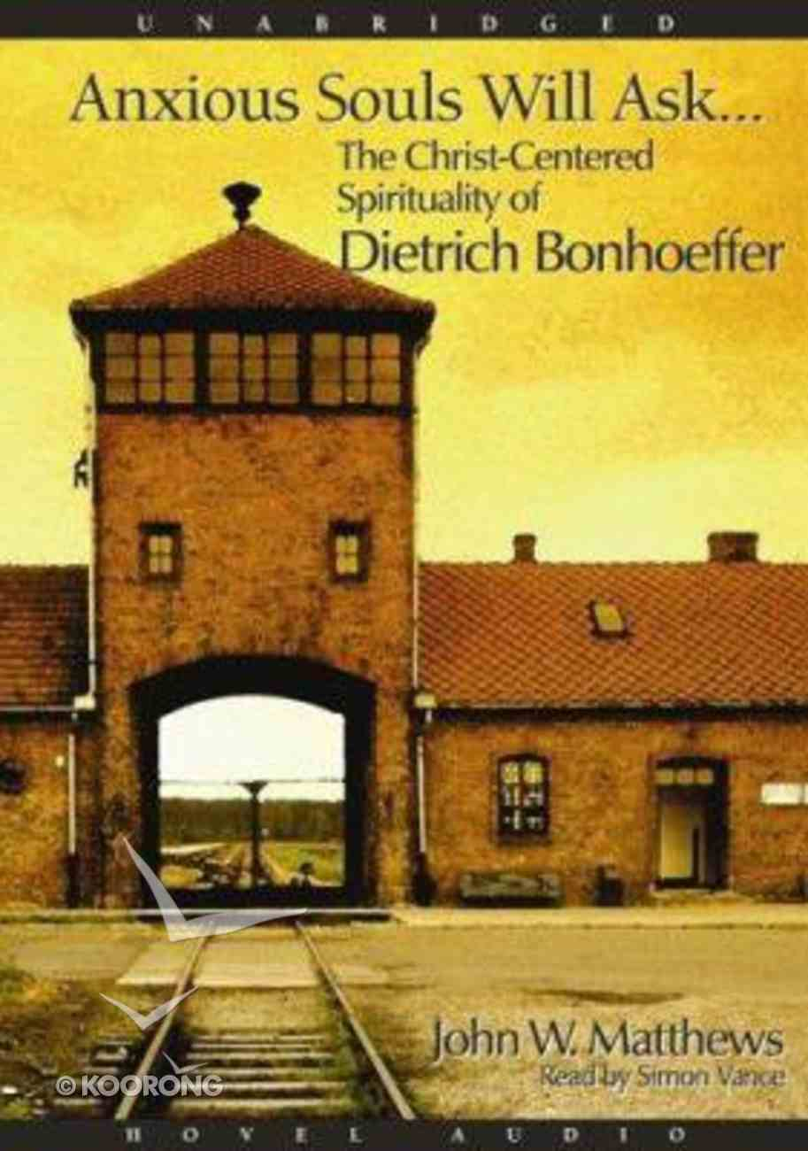 Anxious Souls Will Ask: The Christ-Centered Spirituality of Dietrich Bonhoeffer (Unabridged, 2 Cds) CD