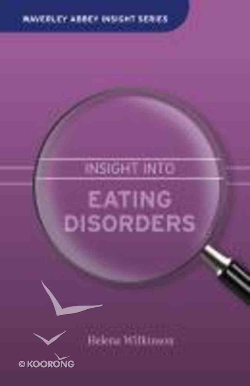 Insight Into Eating Disorders (Waverley Abbey Insight Series) Hardback