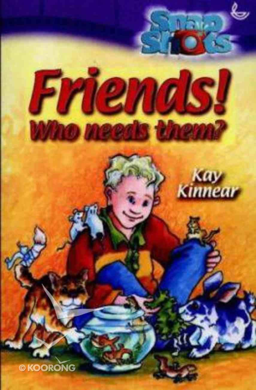 Friends! Who Needs Them? (Snapshot Series) Paperback