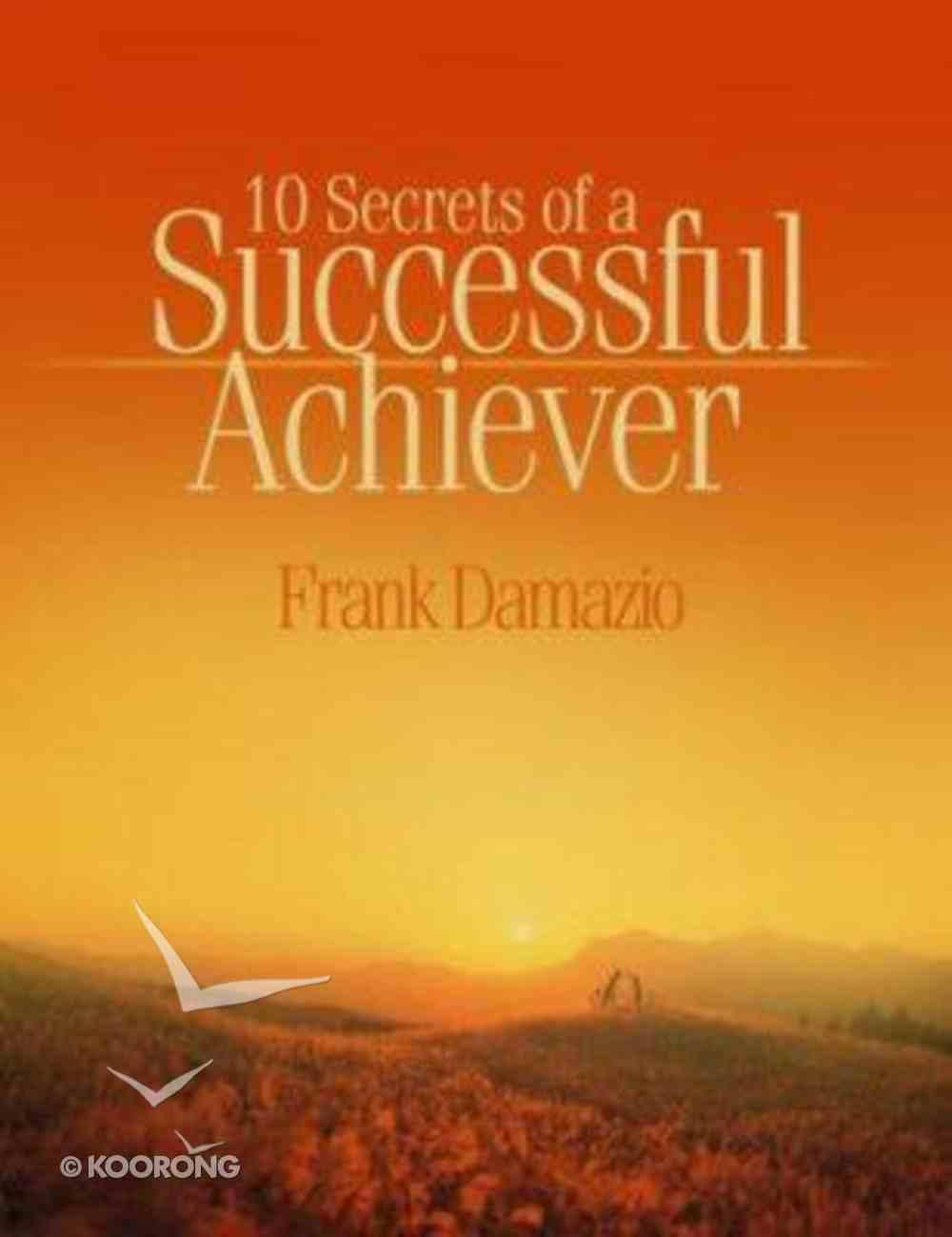 10 Secrets of a Successful Achiever Paperback