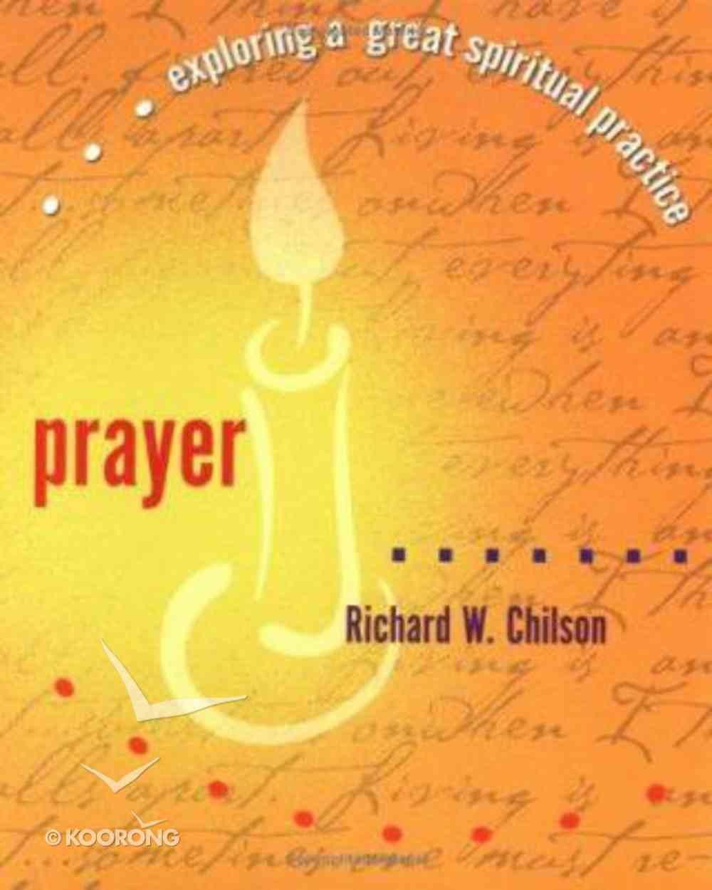 Prayer - Exploring a Great Spiritual Practice Paperback