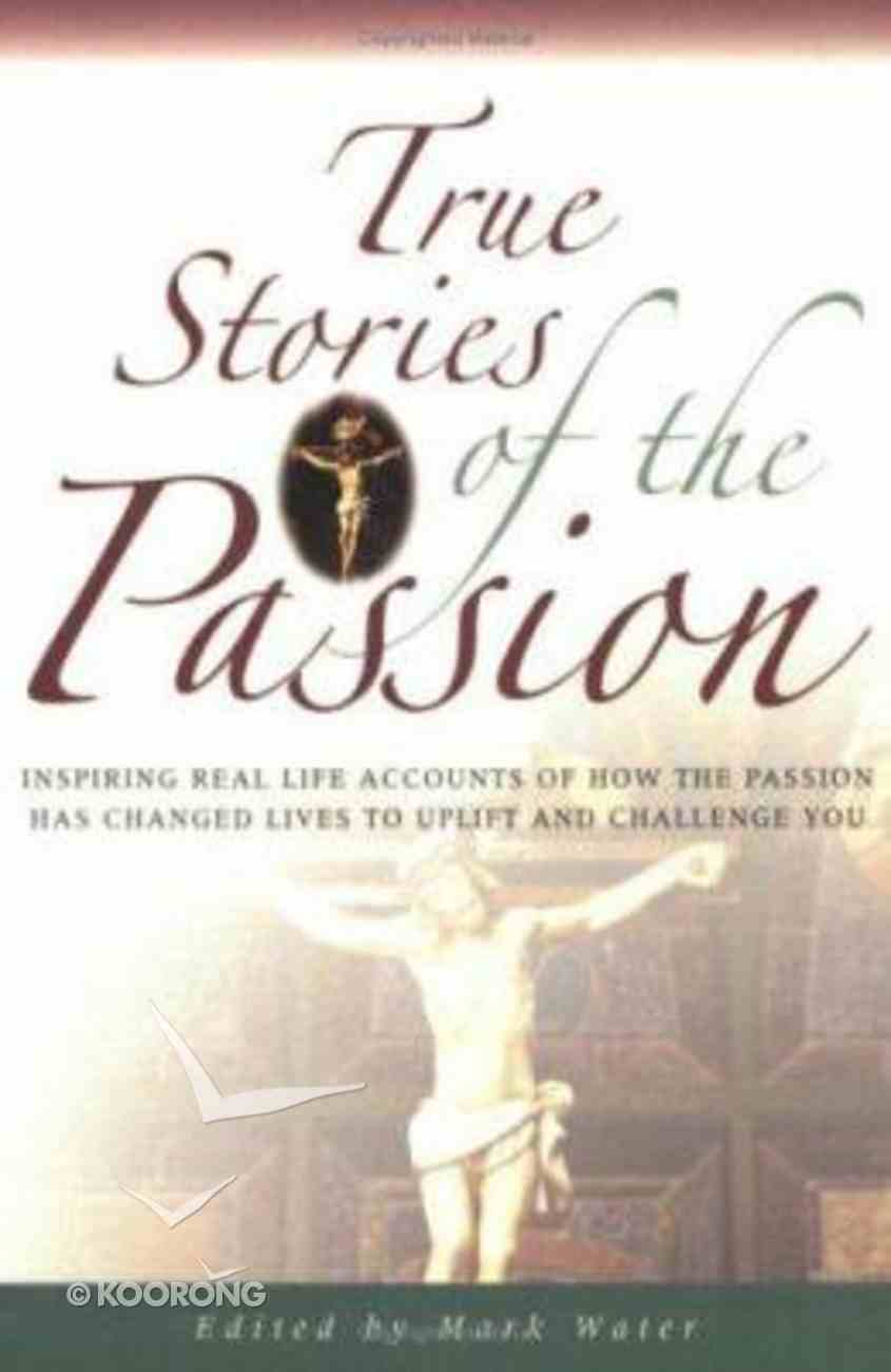 True Stories of the Passion (True Stories Series) Paperback