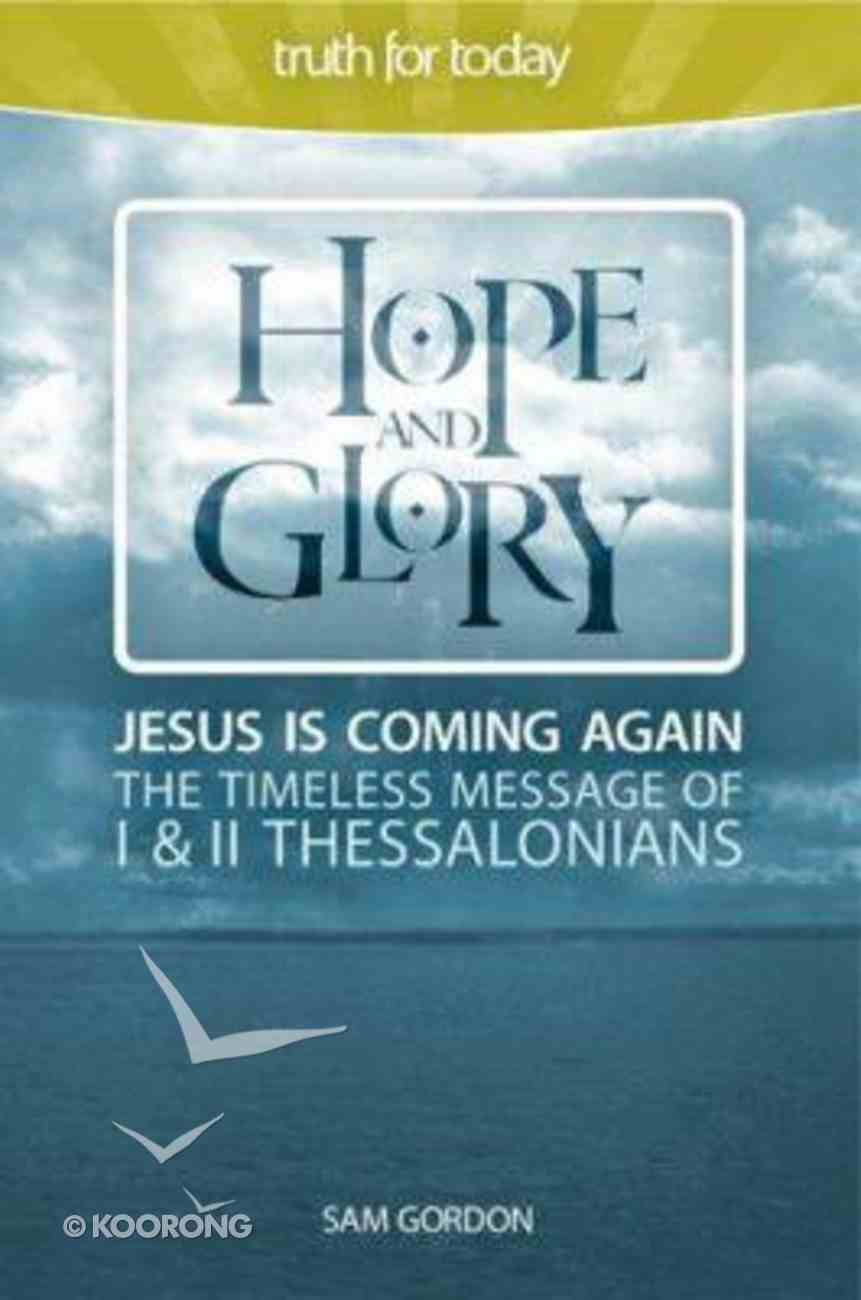 Hope and Glory: Timeless Message of 1 and 2 Thessalonians Paperback