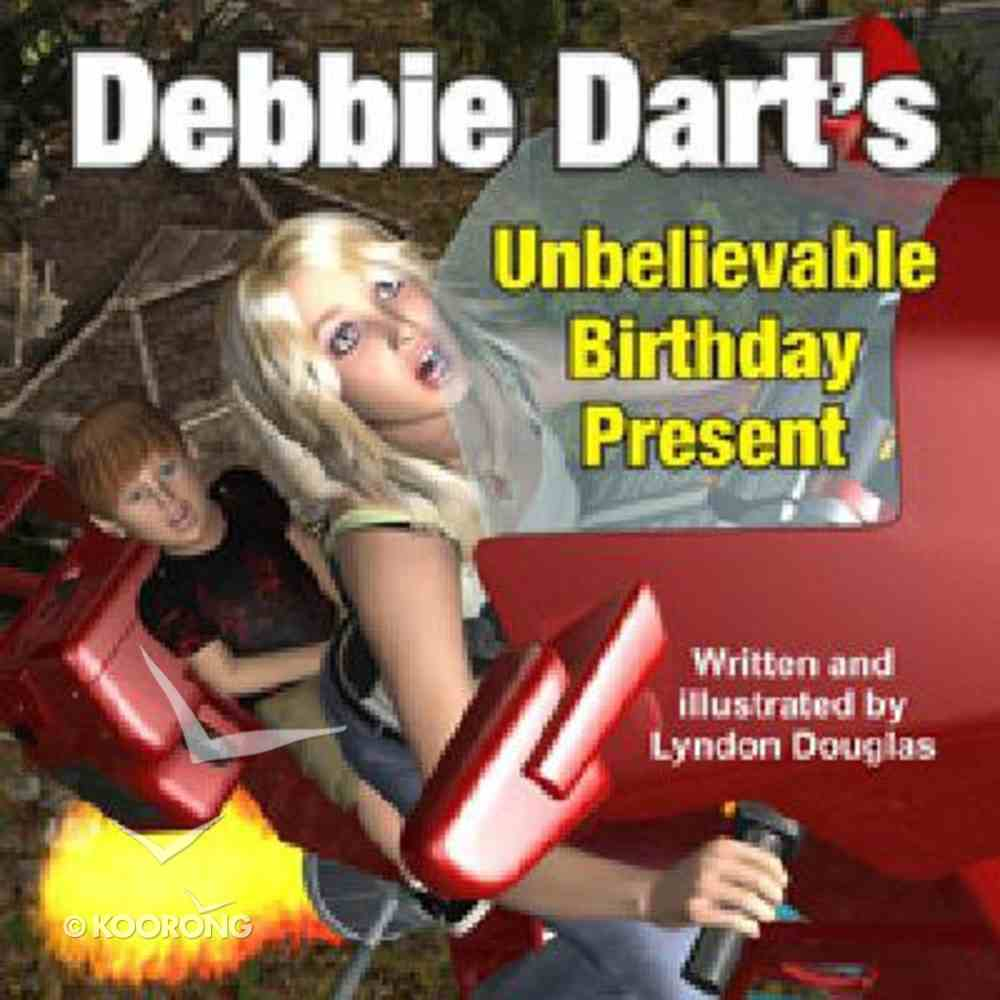 Debbie Dart's Unbelievable Birthday Present Paperback