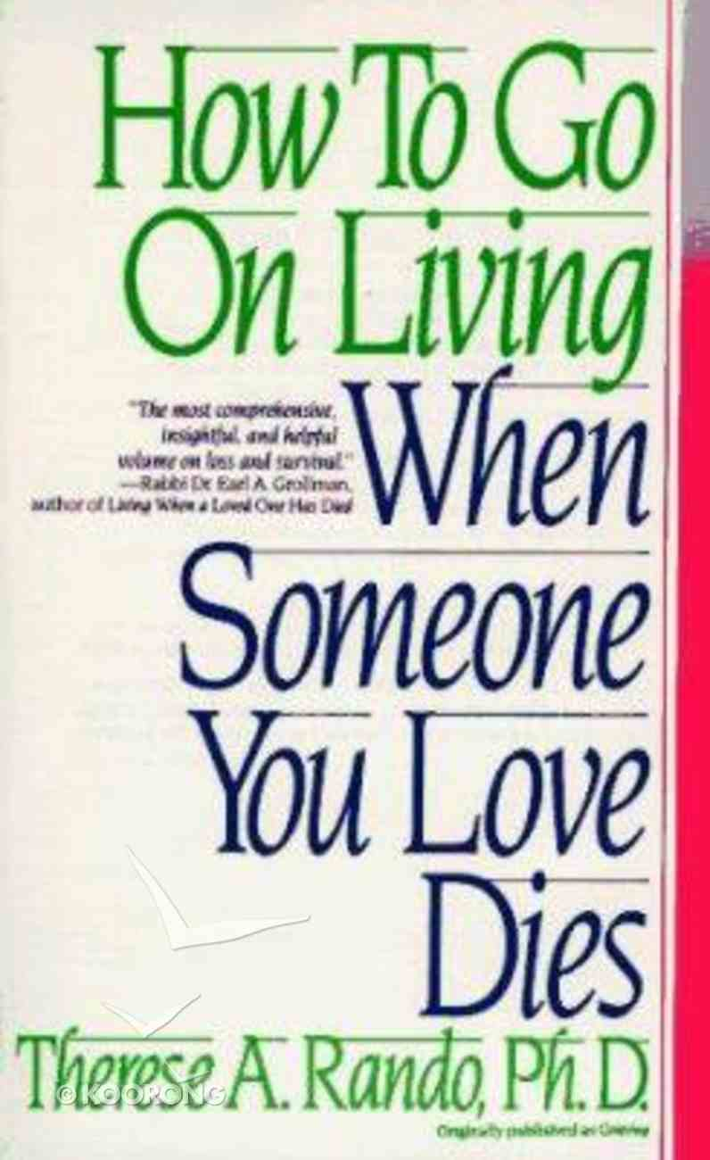 How to Go on Living When Someone You Love Dies Paperback