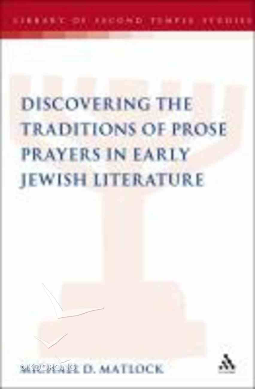 Discovering the Traditions of Prose Prayers in Early Jewish Literature (Library Of Second Temple Studies Series) Hardback