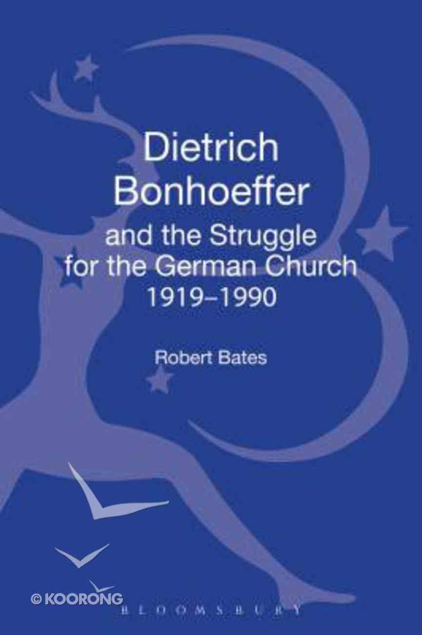 Dietrich Bonhoeffer and the Struggle For the German Church 1919-1990 Hardback