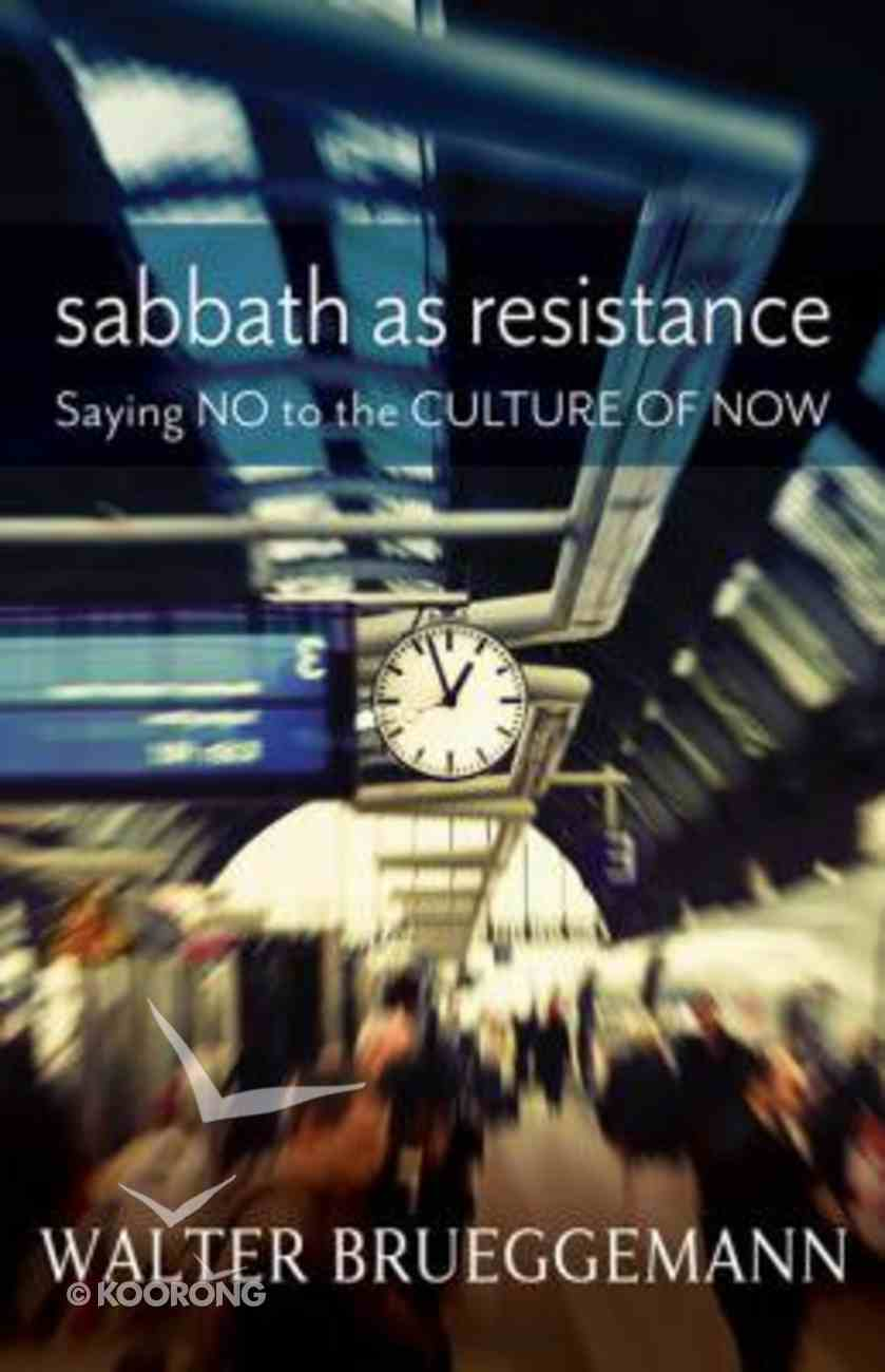Sabbath as Resistance: Saying No to a Culture of Now Paperback