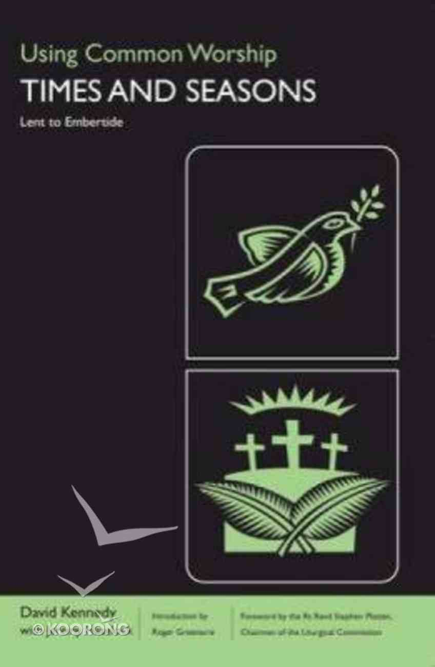 Using Common Worship Times and Seasons #02: Lent to Embertide Paperback