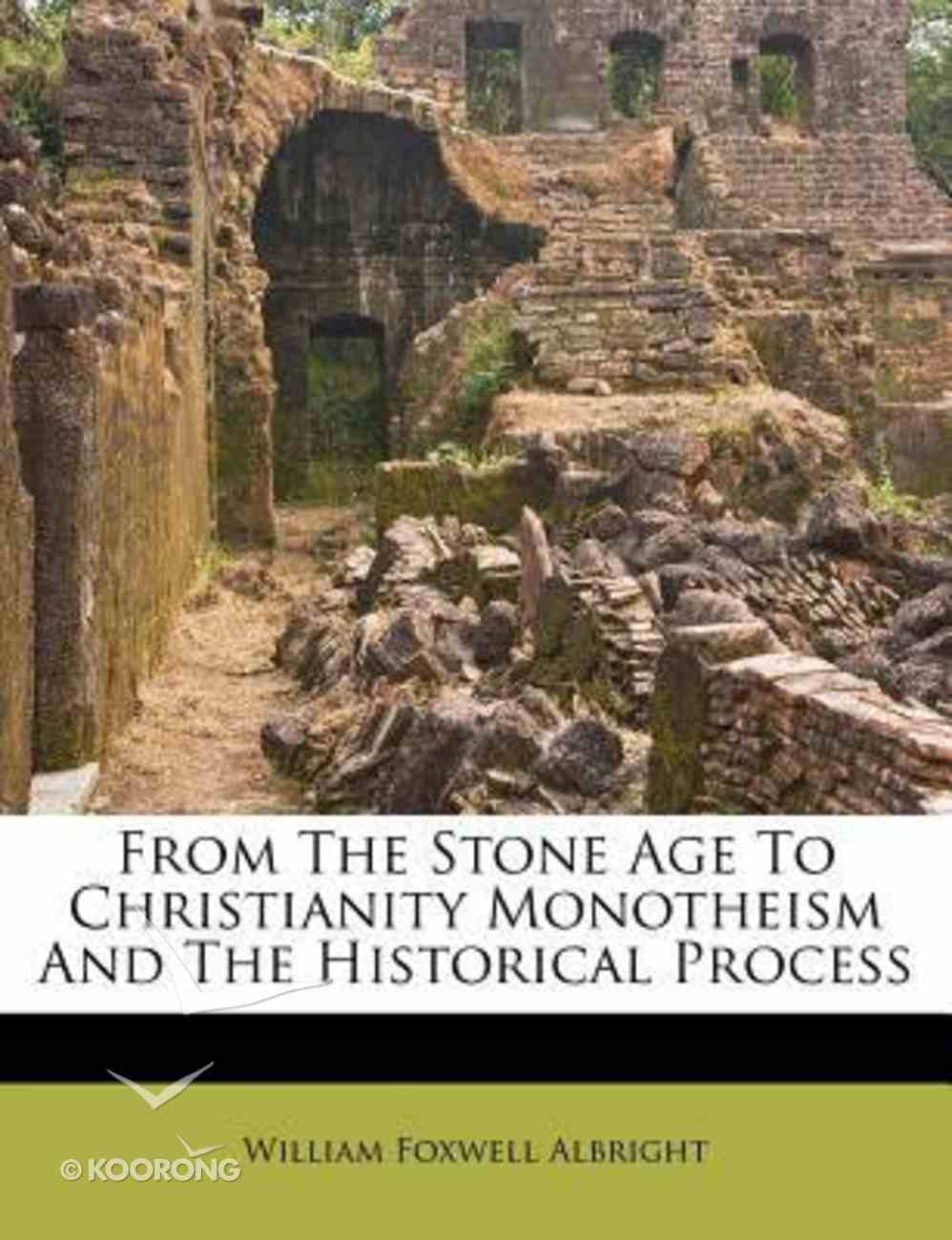 From the Stone Age to Christianity Monotheism and the Historical Process Paperback