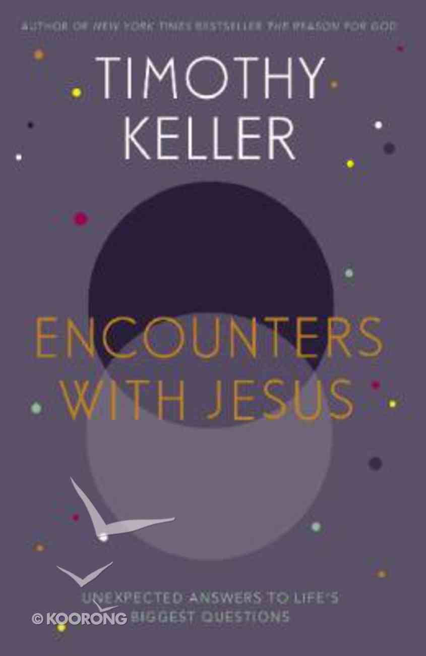 Encounters With Jesus: Unexpected Answers to Life's Biggest Questions Hardback