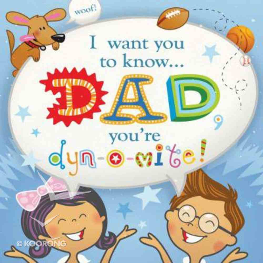 Dad, You're Dyn-O-Mite! (I Want You To Know Series) Hardback