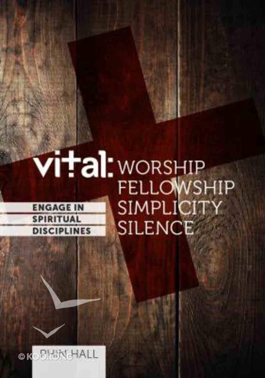 Worship, Fellowship, Simplicity, Silence (#01 in Vital Bible Studies Series) Paperback