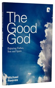 Product: Good God, The: Enjoying Father, Son, And Spirit Image