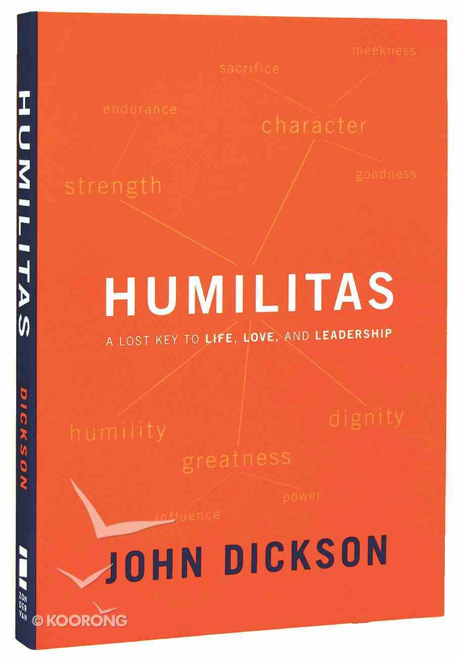 Humilitas: A Lost Key to Life, Love and Leadership Paperback