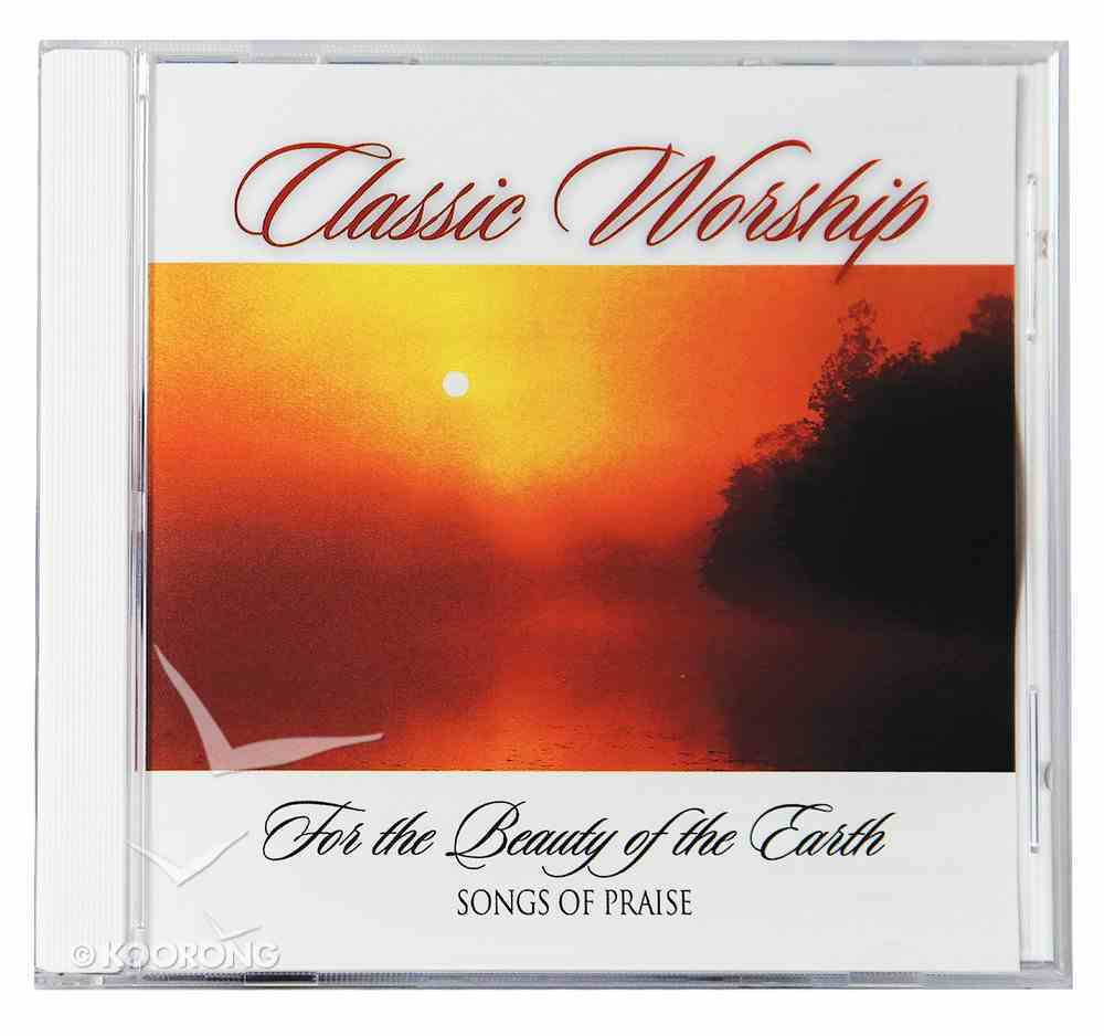 For the Beauty of the Earth - Songs of Praise (Classic Worship Series) CD