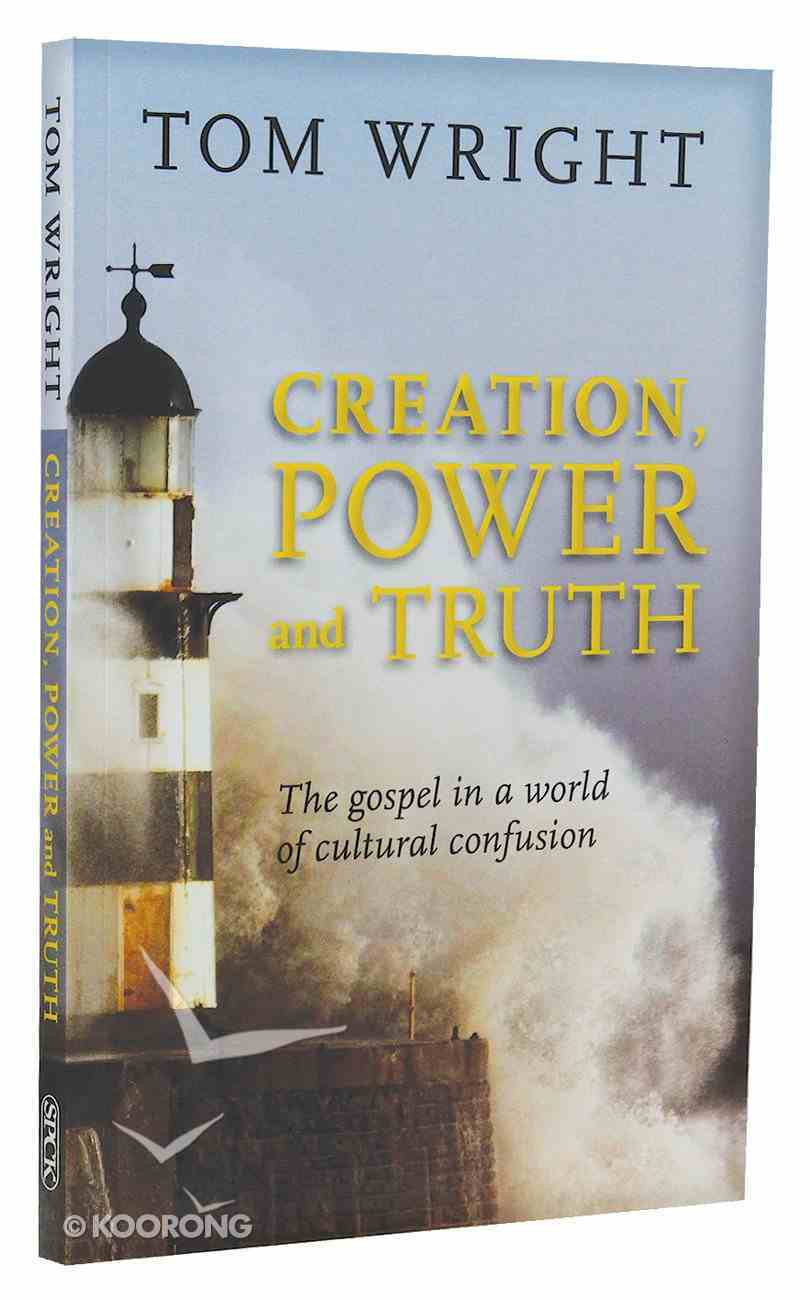 Creation, Power and Truth: The Gospel in a World of Cultural Confusion Paperback