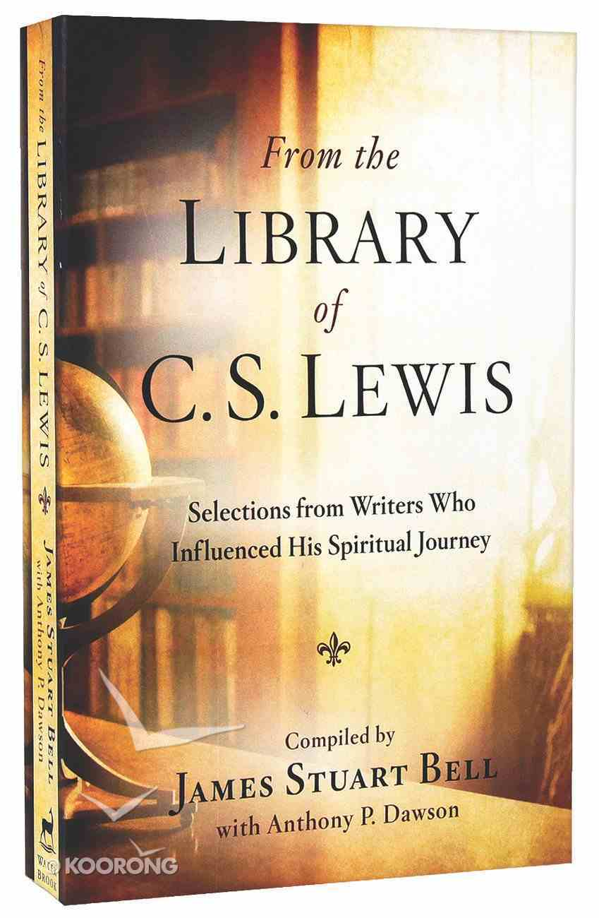 From the Library of C S Lewis: Selections From Writers Who Influenced His Spiritual Journey Paperback