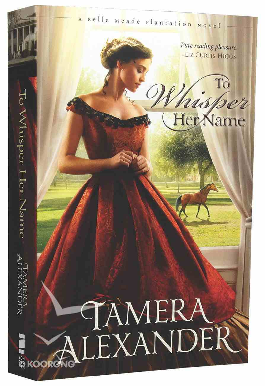 To Whisper Her Name (#01 in A Belle Meade Plantation Series) Paperback