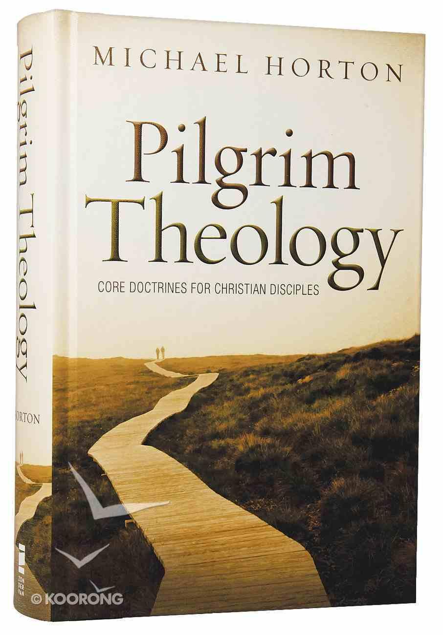 Pilgrim Theology: Core Doctrines For Christian Disciples Hardback