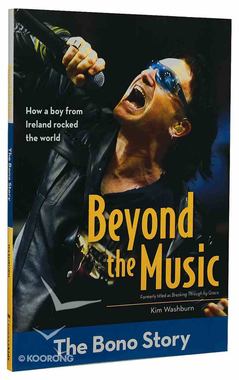 Beyond the Music - the Bono Story (Zonderkidz Biography Series (Zondervan)) Paperback