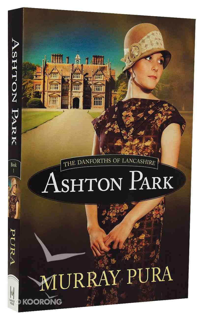 Ashton Park (#01 in The Danforths Of Lancashire Series) Paperback