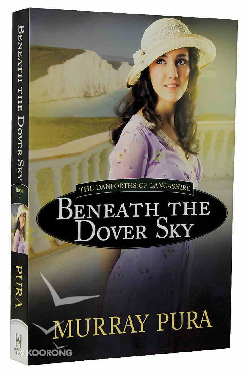 Beneath the Dover Sky (#02 in The Danforths Of Lancashire Series) Paperback